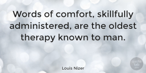 Men Quotes, Louis Nizer Quote About Educational, Men, Comfort: Words Of Comfort Skillfully Administered...