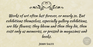 Art Quotes, Jerry Saltz Quote About Art, Memories, Flower: Works Of Art Often Last...