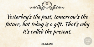 Bil Keane Quote About Inspirational, Life, Motivational: Yesterdays The Past Tomorrows The...