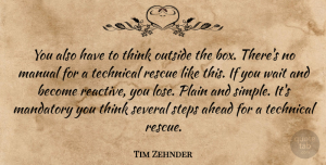 Tim Zehnder Quote About Ahead, Mandatory, Manual, Outside, Plain: You Also Have To Think...