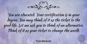 Tom Brokaw Quote About Motivational, Graduation, Education: You Are Educated Your Certification...