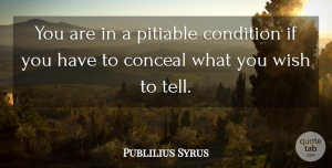 Publilius Syrus Quote About Wish, Ifs, Conditions: You Are In A Pitiable...