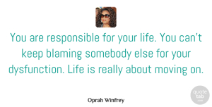 Oprah Winfrey Quote About Happiness, Moving On, Letting Go: You Are Responsible For Your...