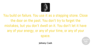 Mistake Quotes, Johnny Cash Quote About Life, Bullying, Mistake: You Build On Failure You...