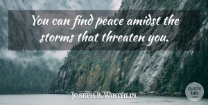 Joseph B. Wirthlin Quote About Storm, Finding Peace: You Can Find Peace Amidst...