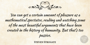 Steven Strogatz Quote About Amount, Certain, Created, History, Pleasure: You Can Get A Certain...