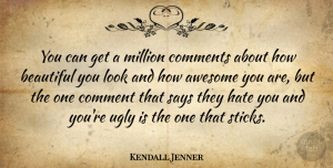 Awesome Quotes, Kendall Jenner Quote About Awesome, Beautiful, Comment, Comments, Hate: You Can Get A Million...