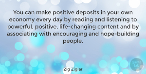 Positive Quotes, Zig Ziglar Quote About Motivational, Positive, Hope: You Can Make Positive Deposits...