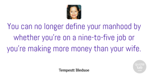 Job Quotes, Tempestt Bledsoe Quote About Job, Longer, Manhood, Money, Whether: You Can No Longer Define...