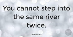 Change Quotes, Heraclitus Quote About Change, Rivers, Steps: You Cannot Step Into The...