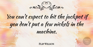 Success Quotes, Flip Wilson Quote About Motivational, Success, Positivity: You Cant Expect To Hit...