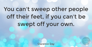 Inspirational Quotes, Clarence Day Quote About Inspirational, Life, Wisdom: You Cant Sweep Other People...
