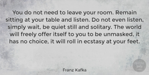 Wisdom Quotes, Franz Kafka Quote About Inspirational, Life, Wisdom: You Do Not Need To...