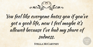Stella McCartney Quote About Good Life, Hate, Sadness: You Feel Like Everyone Hates...