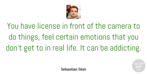 Sebastian Stan Quote About Certain, Front, License, Life: You Have License In Front...