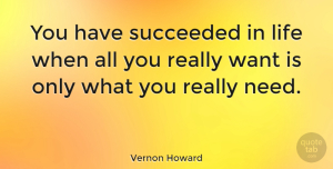 Happiness Quotes, Vernon Howard Quote About Life, Happiness, Success: You Have Succeeded In Life...
