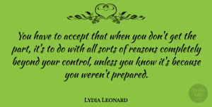 Lydia Leonard Quote About Reasons, Sorts, Unless: You Have To Accept That...