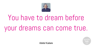 Inspiration Quotes, Abdul Kalam Quote About Dream, Inspiration, Follow Your Dreams: You Have To Dream Before...