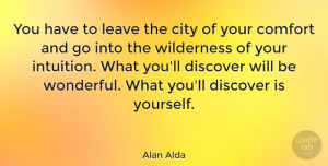 Inspirational Quotes, Alan Alda Quote About Inspirational, Motivational, Creativity: You Have To Leave The...
