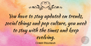 Corey Feldman Quote About Culture, Trends, Needs: You Have To Stay Updated...