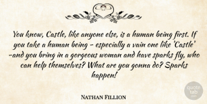 Gorgeous Quotes, Nathan Fillion Quote About Anyone, Bring, Gonna, Gorgeous, Help: You Know Castle Like Anyone...