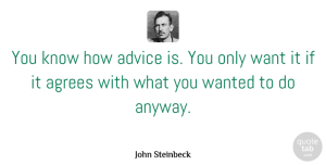 Want Quotes, John Steinbeck Quote About Advice, Want, Agree: You Know How Advice Is...