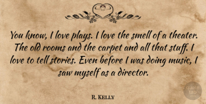 R. Kelly Quote About Carpet, Love, Music, Rooms, Saw: You Know I Love Plays...