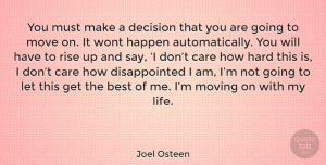 Positive Quotes, Joel Osteen Quote About Inspirational, Positive, Moving On: You Must Make A Decision...