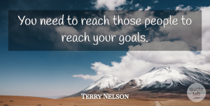 Terry Nelson Quote About People, Reach: You Need To Reach Those...