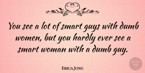 Witty Quotes, Erica Jong Quote About Love, Witty, Women: You See A Lot Of...