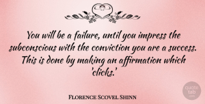 Success Quotes, Florence Scovel Shinn Quote About Success, Done, Affirmation: You Will Be A Failure...