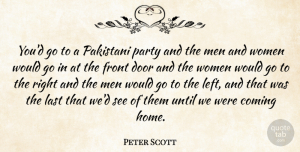 Peter Scott Quote About Coming, Door, Front, Last, Men: Youd Go To A Pakistani...
