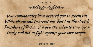 Russia Quotes, Boris Yeltsin Quote About Fighting, Russia, Order: Your Commanders Have Ordered You...