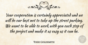 Todd Goldsmith Quote About Best, Certainly, Cooperation, Easy, Project: Your Cooperation Is Certainly Appreciated...