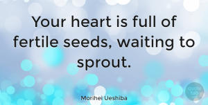 Inspirational Quotes, Morihei Ueshiba Quote About Inspirational, Life, Heart: Your Heart Is Full Of...