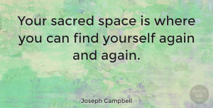 Inspirational Quotes, Joseph Campbell Quote About Inspirational, Life, Space: Your Sacred Space Is Where...
