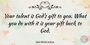 Leo Buscaglia Quote About Inspirational, Motivational, Inspiring: Your Talent Is Gods Gift...