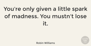 Positive Quotes, Robin Williams Quote About Inspirational, Positive, Depression: Youre Only Given A Little...