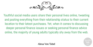 Deeper Quotes, Alexa Von Tobel Quote About Current, Deeper, Discussing, Finance, Issues: Youthful Social Media Users Share...