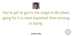 Winning Quotes, Arthur Ashe Quote About Life, Motivation, Winning: Youve Got To Get To...