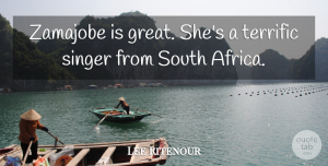 Lee Ritenour Quote About Singers, South Africa, South: Zamajobe Is Great Shes A...